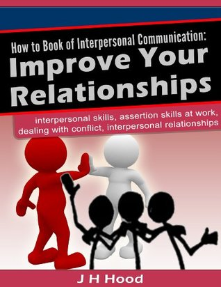 How to Book of Interpersonal Communication: Improve Your Relationships (The How to Series)  by  J.H. Hood