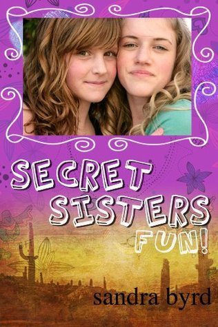 Secret Sisters Fun! 99 Super Things To Do With Your BFF  by  Sandra Byrd