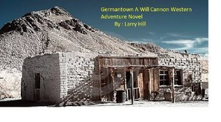 Germantown  A Will Cannon, Bounty Hunter, Western Adventure Novel Larry Hill