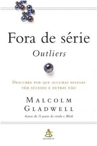 Fora de série - Outliers: Descubra por que algumas pessoas  têm sucesso e outras não Malcolm Gladwell
