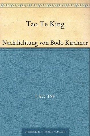 Tao Te King. Nachdichtung von Bodo Kirchner Lao Tzu