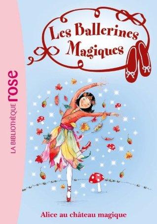 Alice et le château magique (Les Ballerines Magiques 15)  by  Darcey Bussell