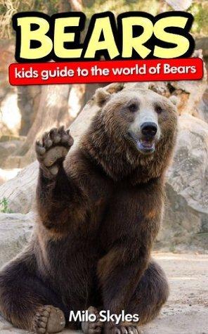 Bears kids guide to the world of bears  by  Milo Skyles