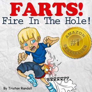 FARTS Fire In The Hole! (Fart I) A Childrens Fart Book Full of Hilarious Cartoons and Jokes  by  Tristen Randall