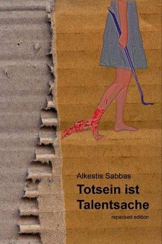 Totsein ist Talentsache Alkestis Sabbas