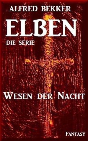 Wesen der Nacht - Episode 29 (ELBEN - Die Serie)  by  Alfred Bekker