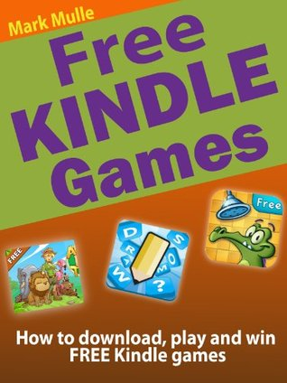 Free Kindle Games: How to Download, Play and Win Free Kindle Games Mark Mulle