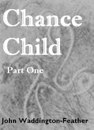 Chance Child (Part One) (Illingworth House Saga)  by  John Waddington-Feather