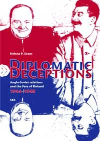 Diplomatic Deceptions.  Anglo-Soviet relations and the Fate of Finland 1944-1948 Helena P. Evans