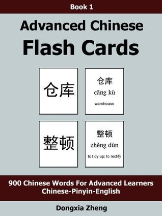 Advanced Chinese Flash Cards: Book 1 of 4 - 900 Frequent Chinese Words With Pinyin For Advanced Learners  by  Dongxia Zheng