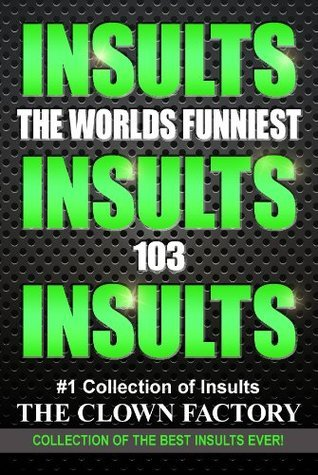 INSULTS - The Best Insults Ever - Win at any verbal argument! THE CLOWN FACTORY