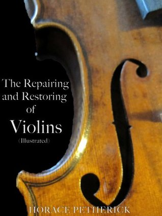 The Repairing and Restoring of Violins Horace Petherick