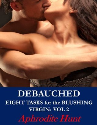Debauched (Eight Tasks for the Blushing Virgin, #2)  by  Aphrodite Hunt