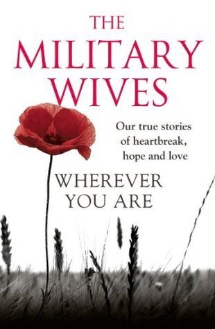 Wherever You Are: The Military Wives: Our true stories of heartbreak, hope and love  by  The Military Wives