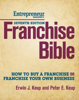 Franchise Bible: How to Buy a Franchise or Franchise Your Own Business  by  Erwin Keup