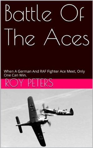 Battle Of The Aces  by  Roy Peters