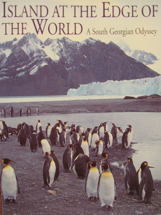 Island at the Edge of the World: South Georgian Odyssey Stephen Venables