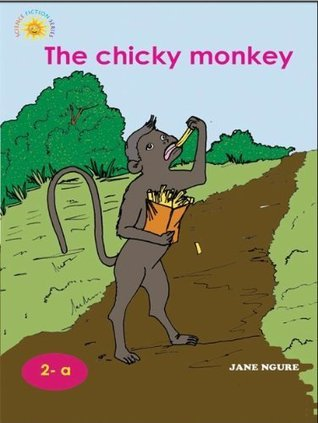 The Chicky Monkey  by  Jane Ngure