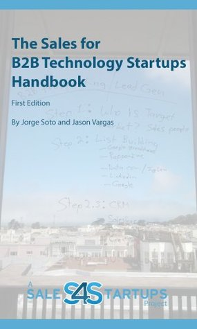 The Sales for B2B Technology Startups Handbook  by  Jorge Soto