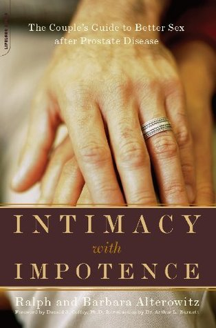 Intimacy With Impotence: The Couples Guide To Better Sex After Prostate Disease Ralph Alterowitz