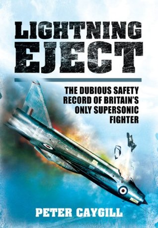 Lightning Eject: The Dubious Safety Record of Britains Only Supersonic Fighter Peter Caygill