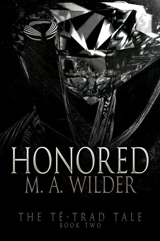 Honored (The Té-trad Tale, #2)  by  M.A. Wilder