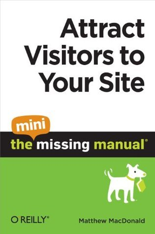 Attract Visitors to Your Site: The Mini Missing Manual Matthew MacDonald