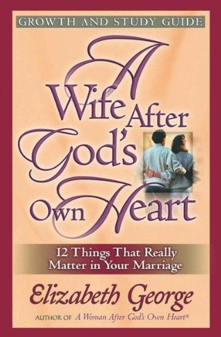 A Wife After Gods Own Heart Growth and Study Guide  by  Elizabeth George