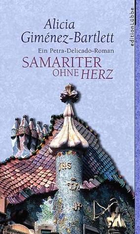 Samariter ohne Herz : ein Petra-Delicado-Roman  by  Alicia Giménez Bartlett