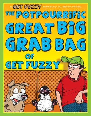 Potpourrific Great Big Grab Bag of Get Fuzzy: A Get Fuzzy Treasury  by  Darby Conley