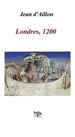 Londres, 1200 (Les aventures de Guilhem dUssel, chevalier troubadour)  by  Jean dAillon