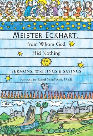 Meister Eckhart, from Whom God Hid Nothing: Sermons, Writings & Sayings Meister Eckhart