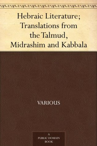 Hebraic Literature: Translations from The Talmud, Midrashim and Kabbala Maurice H. Harris