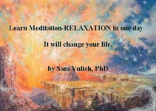 Learn Meditation-RELAXATION in one day! It will change your life.  by  Sam Yulish