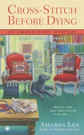 Cross-Stitch Before Dying (An Embroidery Mystery, #6)  by  Amanda    Lee