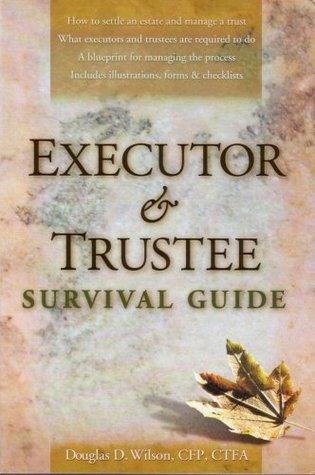 Executor & Trustee Survival Guide Douglas D. Wilson