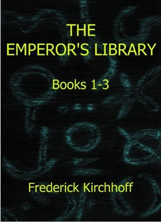 The Emperors Library: Books 1-3 Frederick Kirchhoff