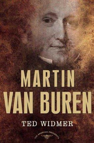 Martin Van Buren: The American Presidents Series: The 8th President, 1837-1841 Ted Widmer