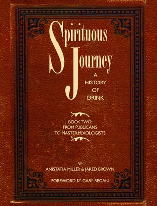 Spirituous Journey: A History of Drink, Book Two  by  Anistatia Miller