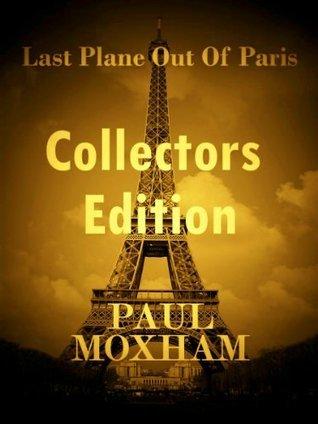 Last Plane out of Paris: Collectors Edition Paul Moxham