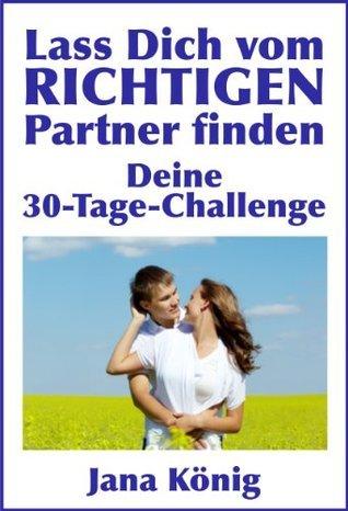 Lass Dich vom RICHTIGEN Partner finden (Lass Dich finden, statt zu suchen!)  by  Jana König