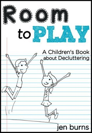 Room to Play: A Childrens Book about Decluttering  by  Jen Burns