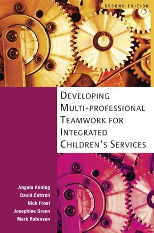 Developing Multi-Professional Teamwork for Integrated Childrens Services: Research, Policy and Practice  by  Angela Anning