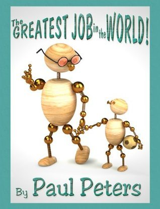 The GREATEST JOB in the WORLD! (A Touching Message with 3D Style Illustrations!)  by  Paul Peters