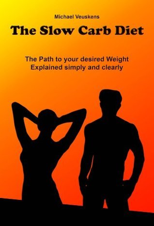 The Slow Carb Diet / The Path to your desired Weight - Explained simply and clearly  by  Michael Veuskens