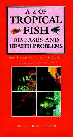 A-Z of Tropical Fish Diseases & Health Problems  by  Peter Burgess