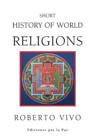 Short History of World Religions  by  Roberto  Vivo