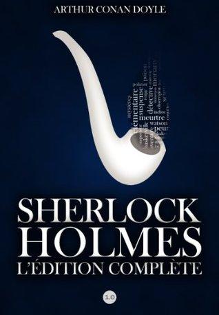 Sherlock Holmes : LEdition Complete  by  Arthur Conan Doyle