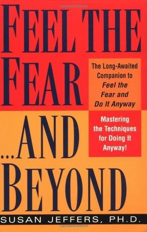 Feel the Fear...and Beyond: Mastering the Techniques for Doing It Anyway  by  Susan  Jeffers
