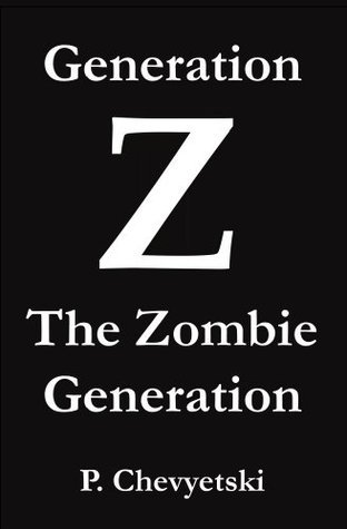 Generation Z: The Zombie Generation  by  P. Chevyetski
